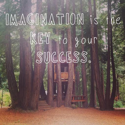 Imagination is the key to your success.